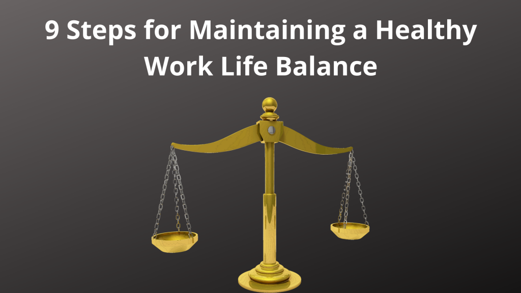 9 Steps for maintaining a healthy Work-Life Balance