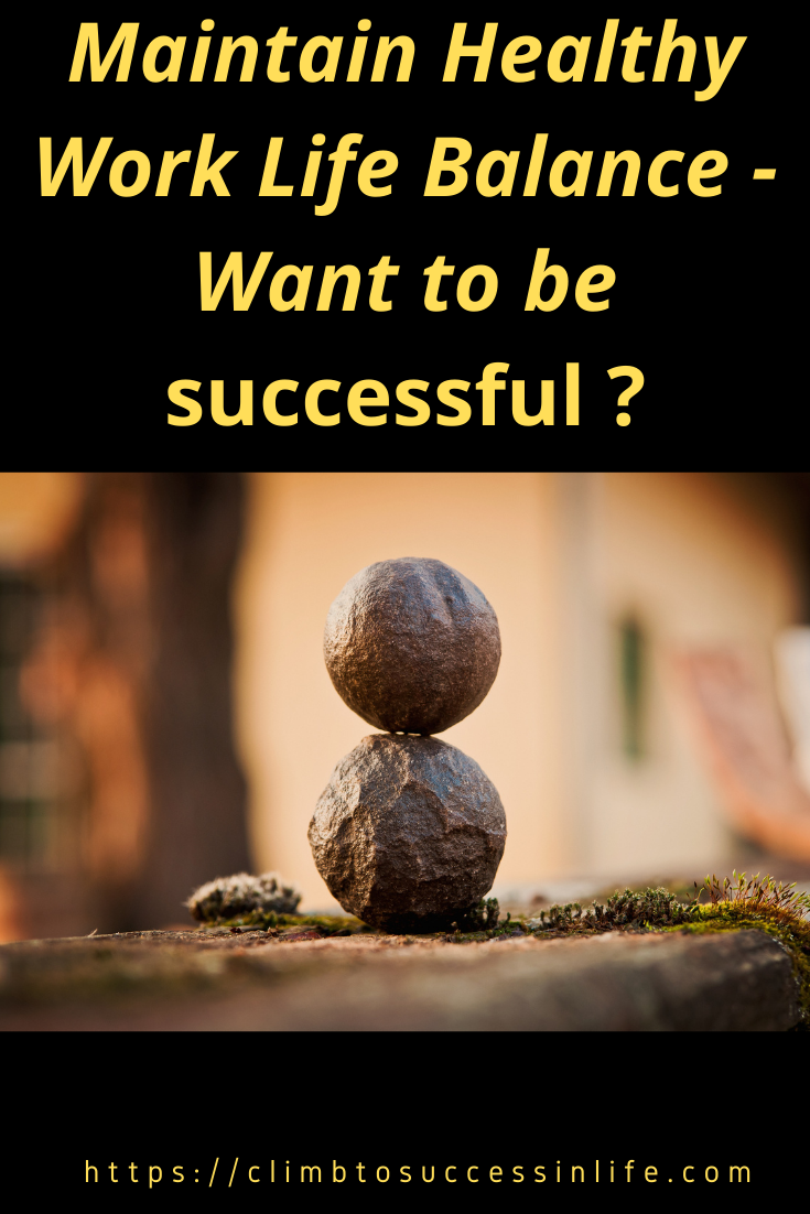 Healthy Work life Balance - Want to be successful