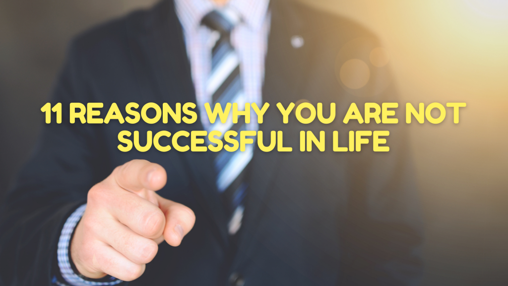 11 Reasons why you are not successful in life